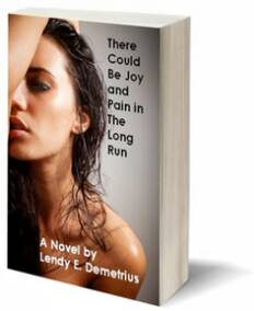 There could be joy and pain in the long run bookAuthor Lendy Demetrius resides in Manhattan, New York. His writing captures and relates themes of contemporary romance and drama, wrought in the African American and Hispanic experience.